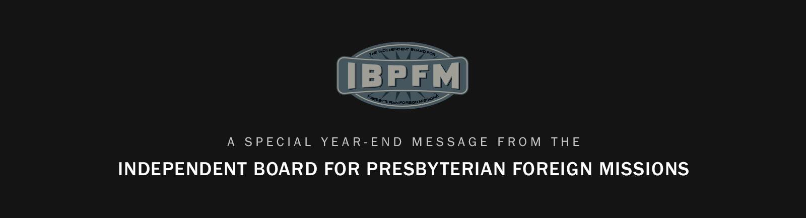 A Special Message from the Independent Board of Presbyterian Foreign Missions
